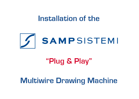 "Installation of the new ""Plug & Play"" Multiwire Drawing Line"